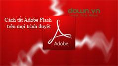 Cách tắt Adobe Flash trên mọi trình duyệt web